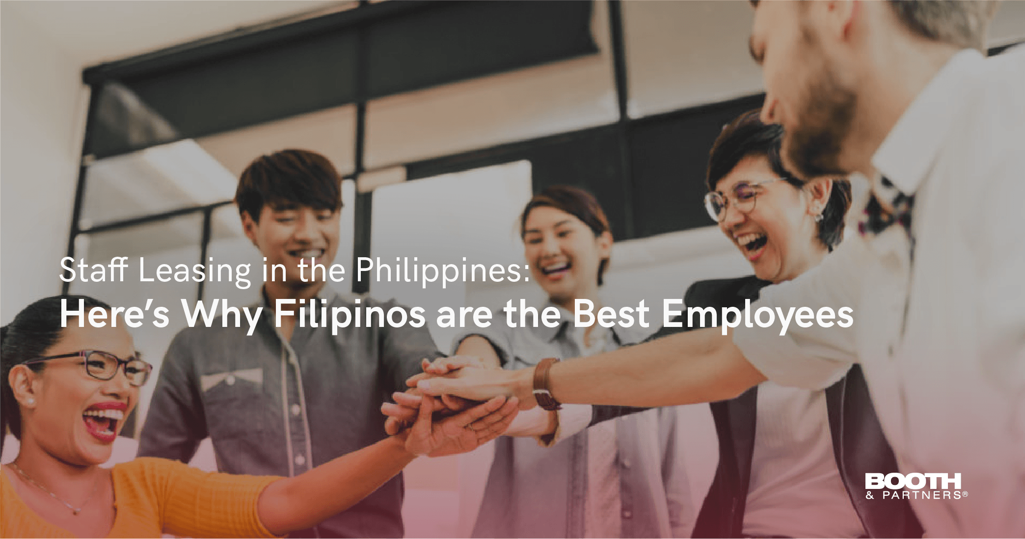 Staff Leasing in the Philippines Heres Why Filipinos are the Best Employees