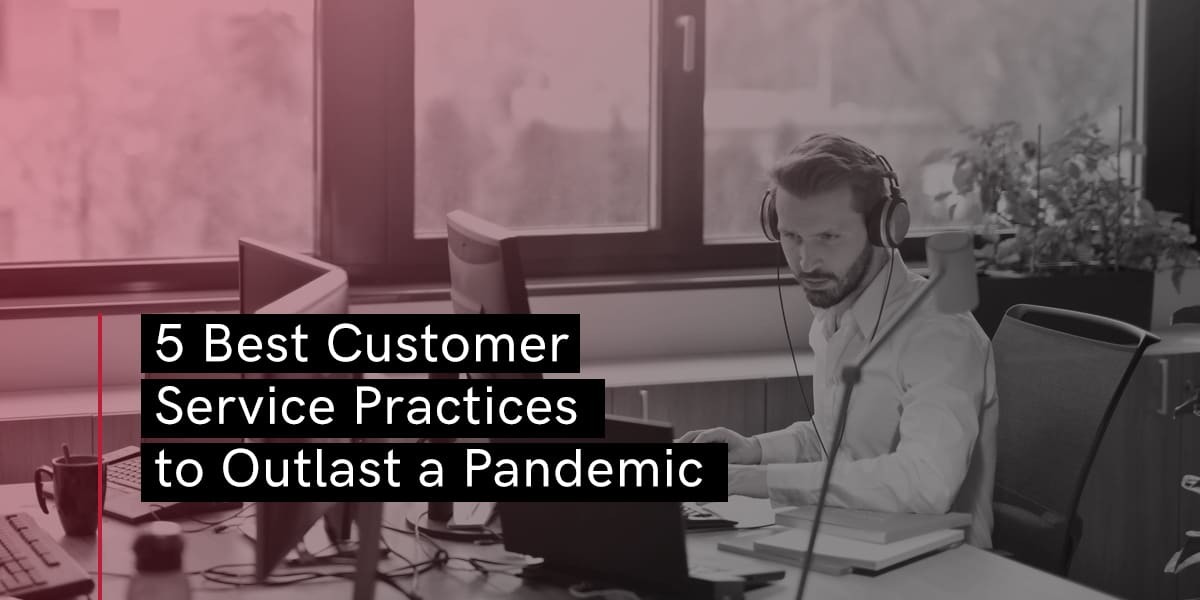 5 Best Customer Service Practices to Outlast a Pandemic - Booth & Partners - Blog