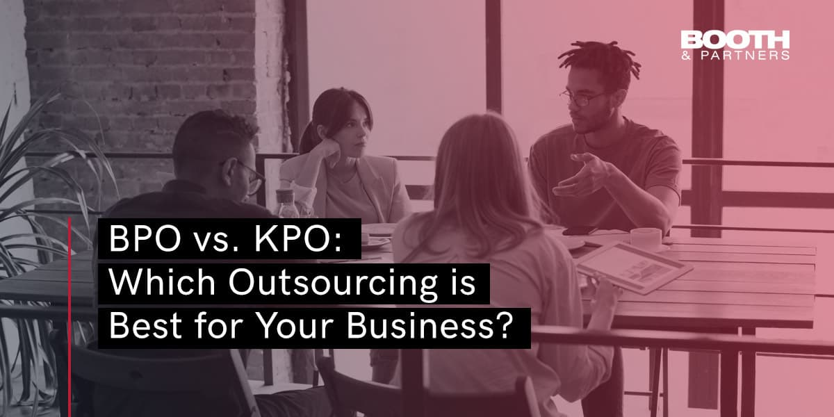 BPO vs. KPO: Which Outsourcing is Best for Your Business? - Blog - Booth & Partners