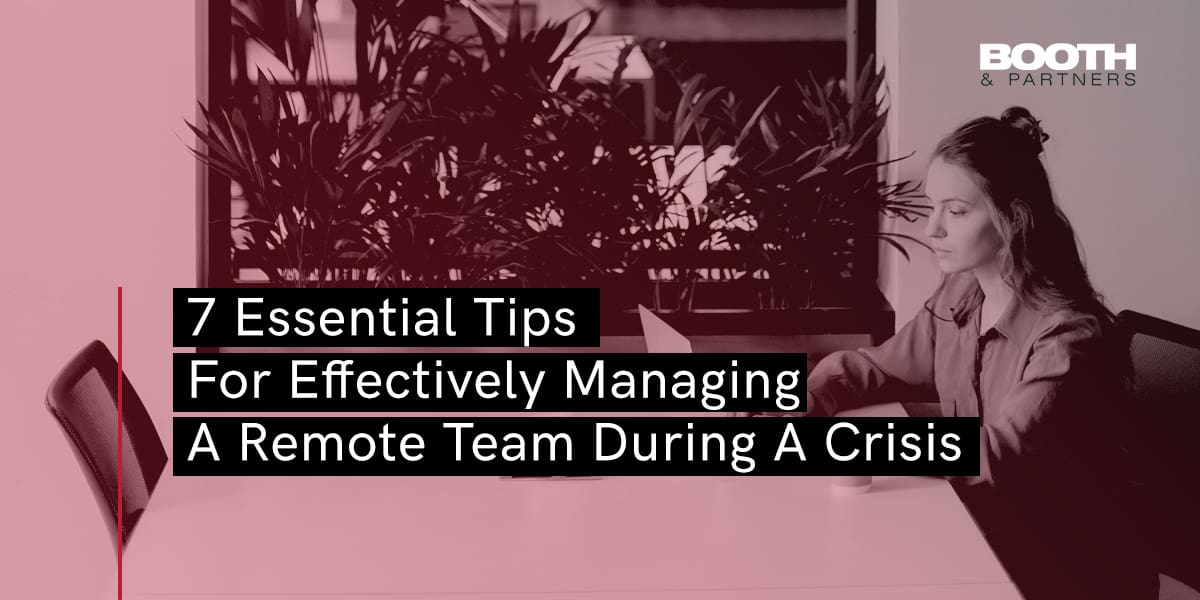 Essential Tips for Managing A Remote Team During A Crisis - Booth & Partners - Blog