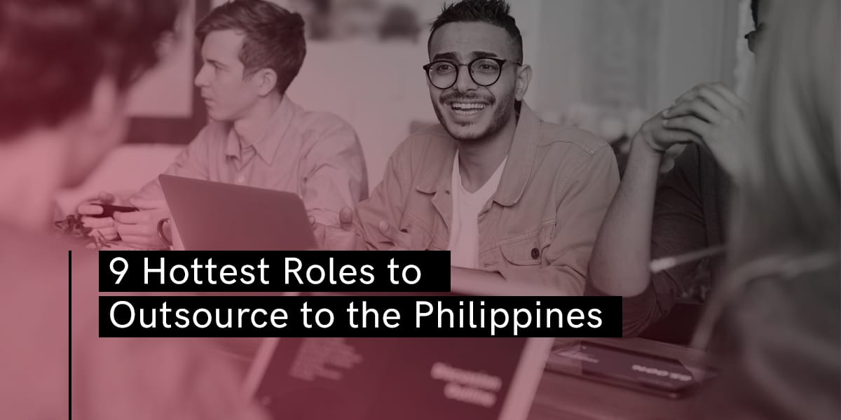 9 Hottest Roles to Outsource to the Philippines - Blog - Booth & Partners