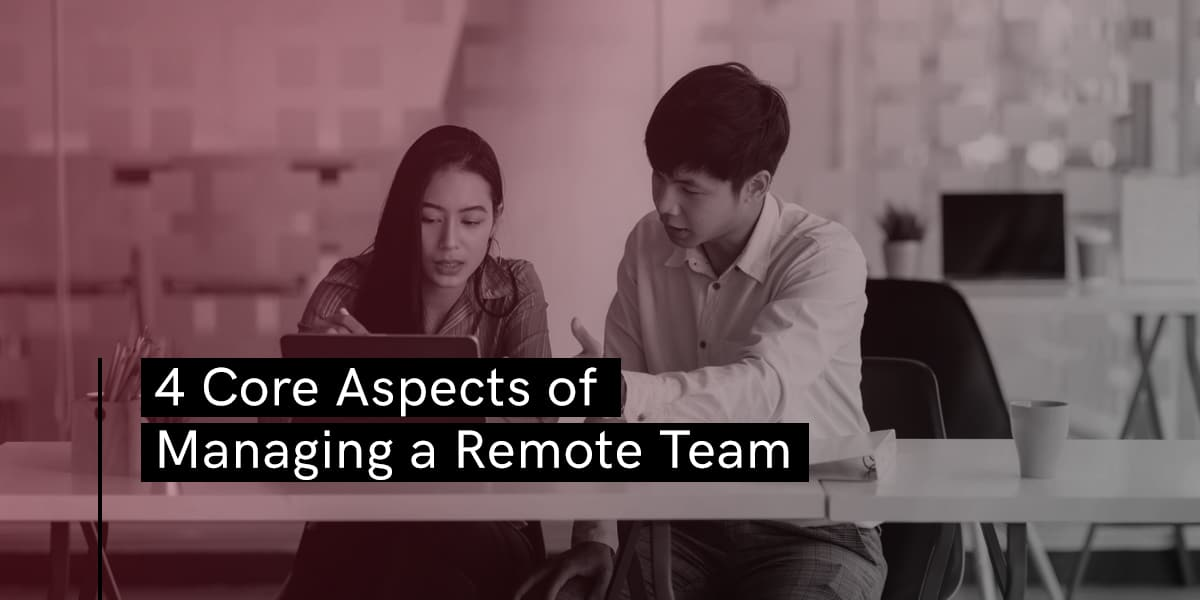 4 Core Aspects of Managing A Remote Team