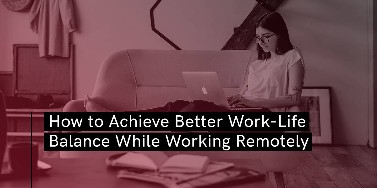 How to Achieve Better Work-Life Balance While Working Remotely - Blog - Booth & Partners