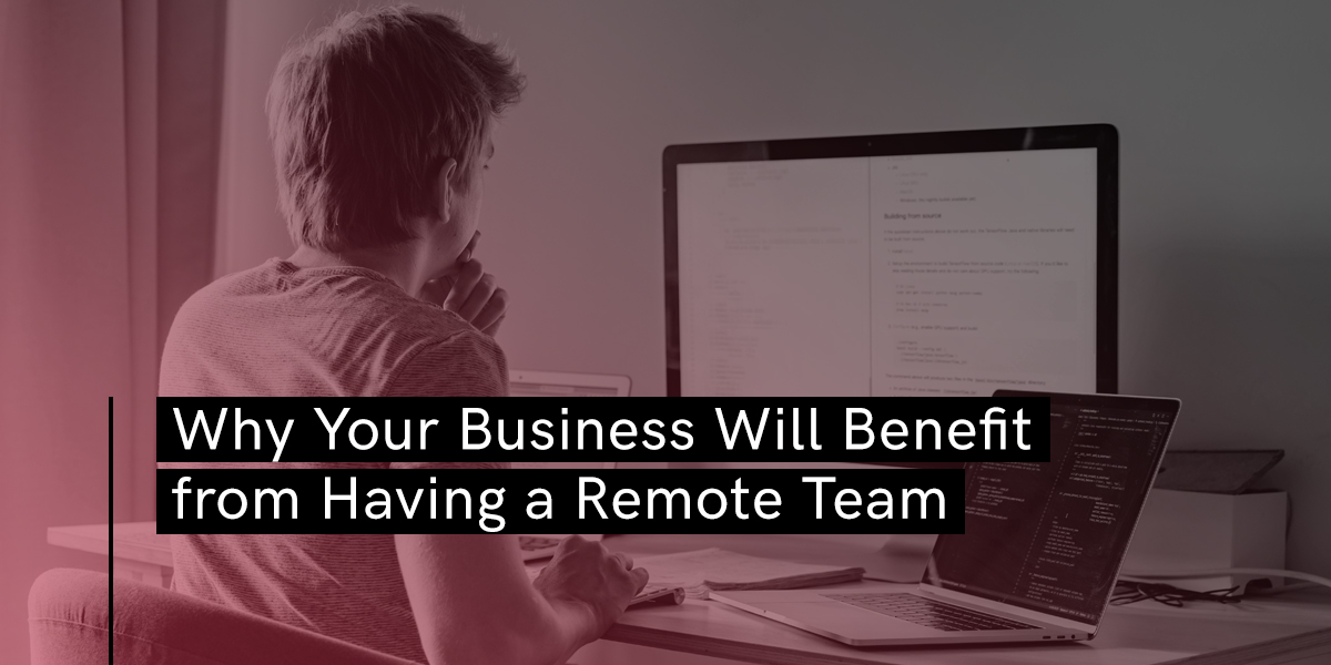Why Your Business Will Benefit from Having a Remote Team_Blog Banner