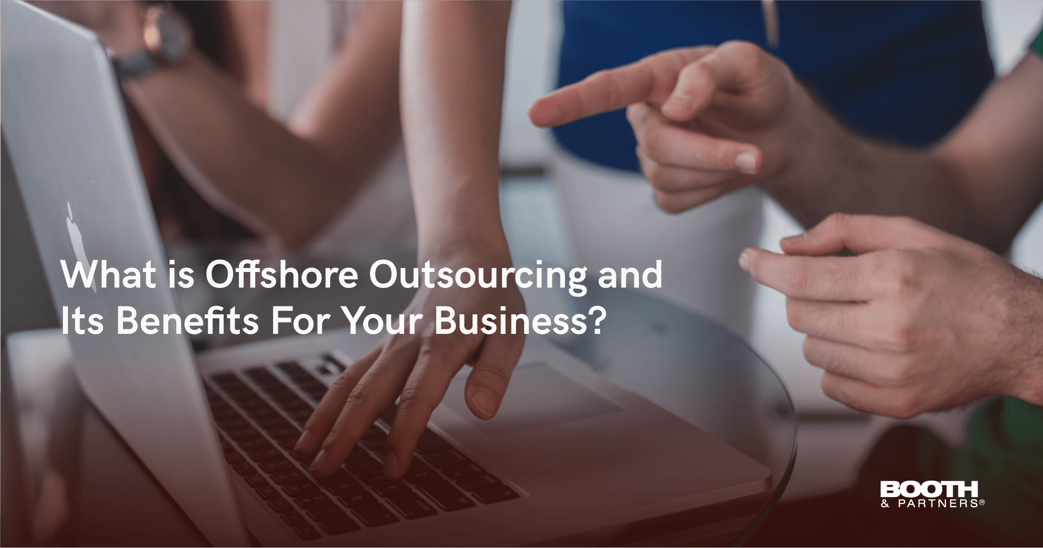 What Is Offshore Outsourcing And Its Benefits For Your Business
